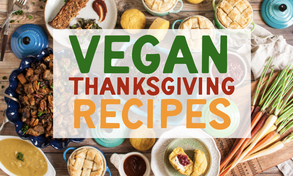 10 AMAZING vegan thanksgiving recipes, including mains, sides, and desserts